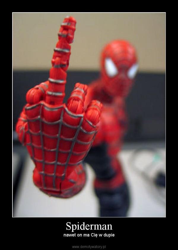 Spiderman – nawet on ma Cię w dupie