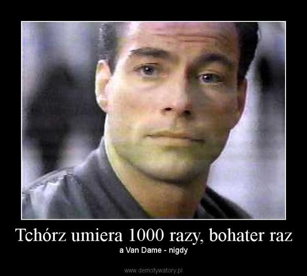 Tchórz umiera 1000 razy, bohater raz – a Van Dame - nigdy