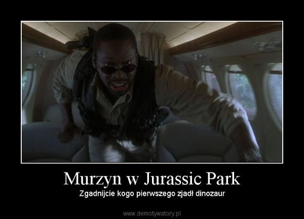 Murzyn w Jurassic Park – Zgadnijcie kogo pierwszego zjadł dinozaur