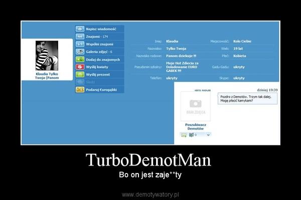 TurboDemotMan  – Bo on jest zaje**ty
