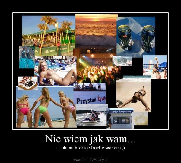 Nie wiem jak wam... – ... ale mi brakuje troche wakacji ;)