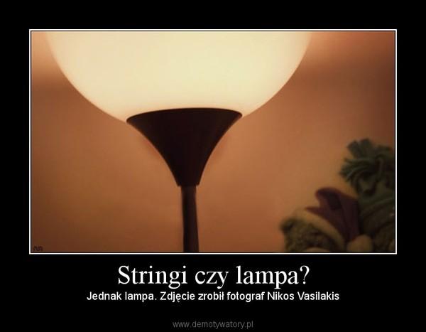 Stringi czy lampa? – Jednak lampa. Zdjęcie zrobił fotograf Nikos Vasilakis