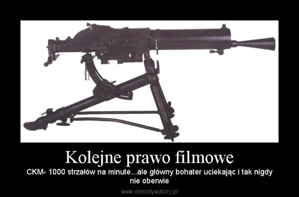 Kolejne prawo filmowe – CKM- 1000 strzałów na minute...ale główny bohater uciekając i tak nigdynie oberwie