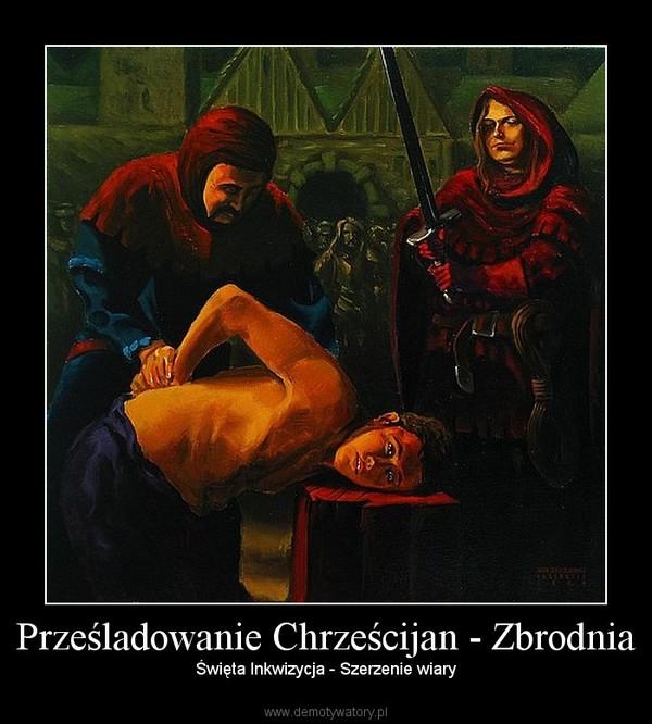 Prześladowanie Chrześcijan - Zbrodnia – Święta Inkwizycja - Szerzenie wiary