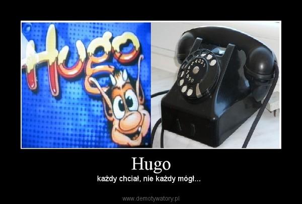 Hugo – każdy chciał, nie każdy mógł...