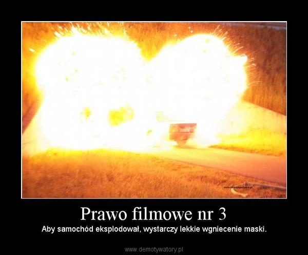 Prawo filmowe nr 3 – Aby samochód eksplodował, wystarczy lekkie wgniecenie maski.