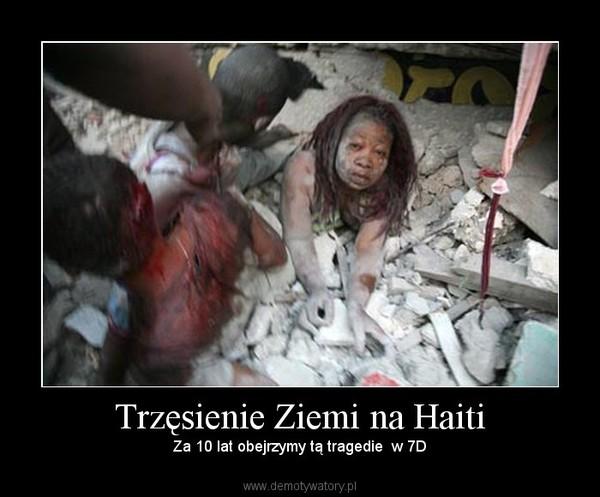 Trzęsienie Ziemi na Haiti –  Za 10 lat obejrzymy tą tragedie  w 7D
