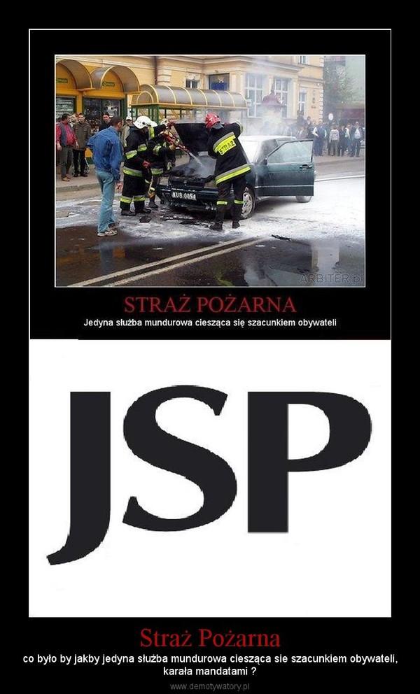 Straż Pożarna – co było by jakby jedyna służba mundurowa ciesząca sie szacunkiem obywateli,karała mandatami ?