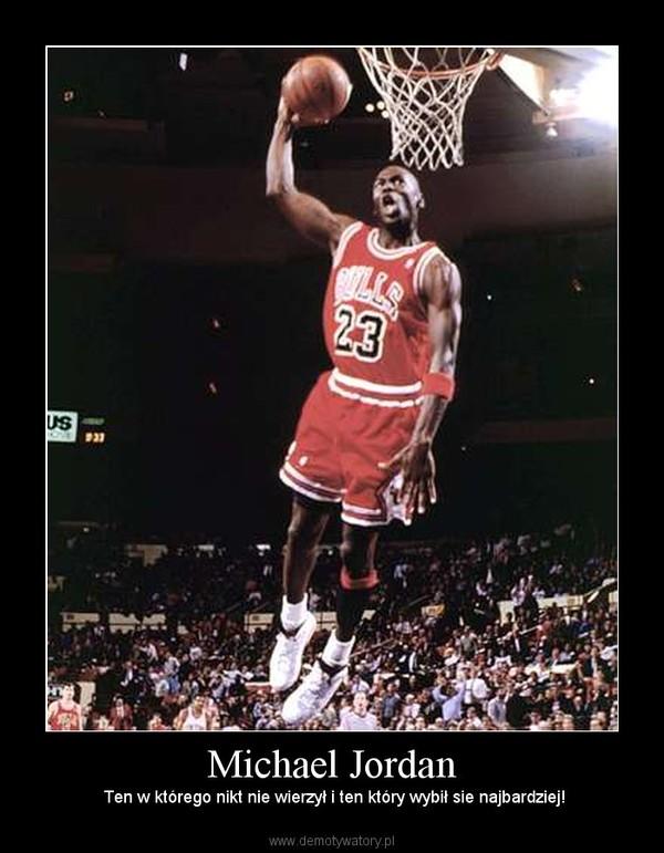 Michael Jordan –  Ten w którego nikt nie wierzył i ten który wybił sie najbardziej!