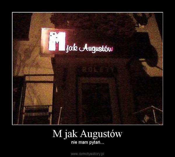 M jak Augustów – nie mam pytań...