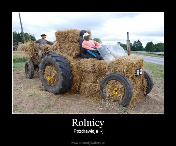 Rolnicy –  Pozdrawiaja :-)