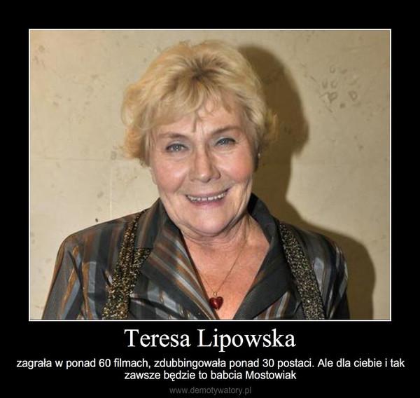 Teresa Lipowska – zagrała w ponad 60 filmach, zdubbingowała ponad 30 postaci. Ale dla ciebie i tak zawsze będzie to ba
