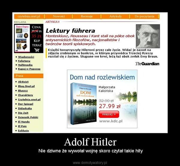 Adolf Hitler –  Nie dziwne że wywołał wojnę skoro czytał takie hity