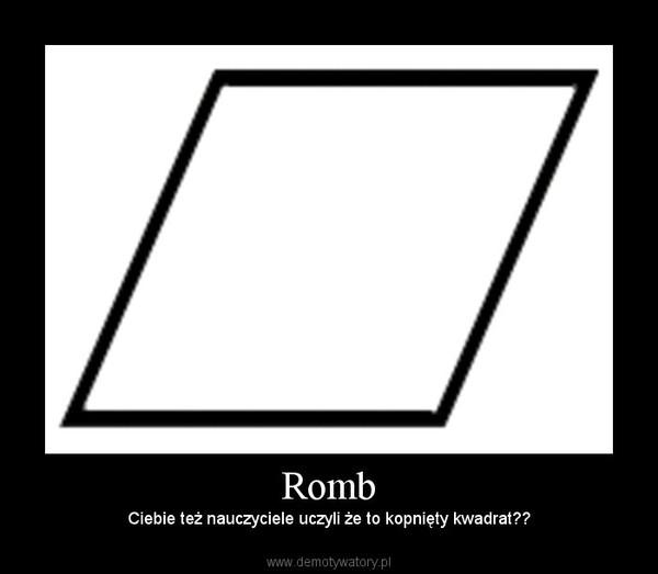 Romb – Ciebie też nauczyciele uczyli że to kopnięty kwadrat??