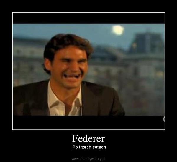 Federer –  Po trzech setach