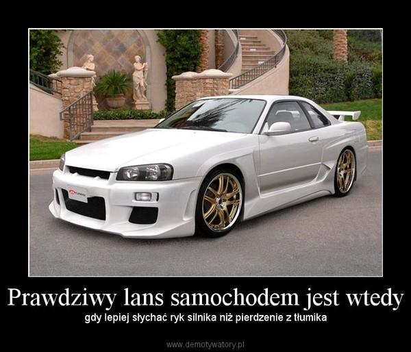 Prawdziwy lans samochodem jest wtedy – gdy lepiej słychać ryk silnika niż pierdzenie z tłumika