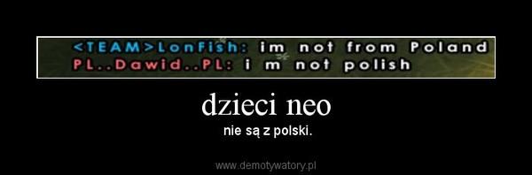 dzieci neo –  nie są z polski.