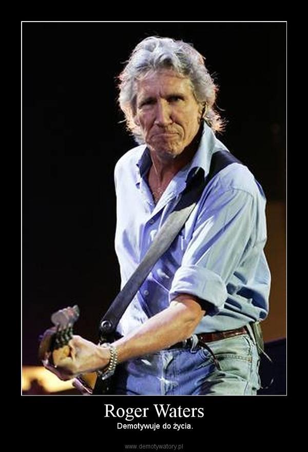 Roger Waters –  Demotywuje do życia.
