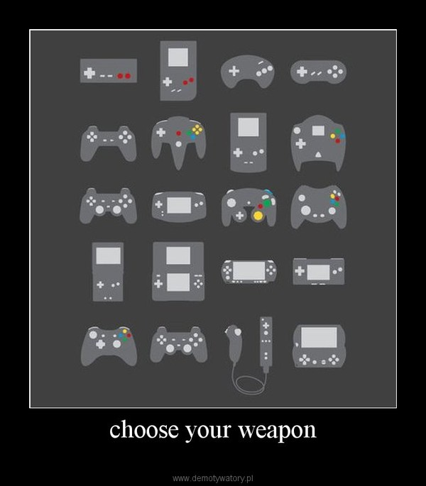 choose your weapon –
