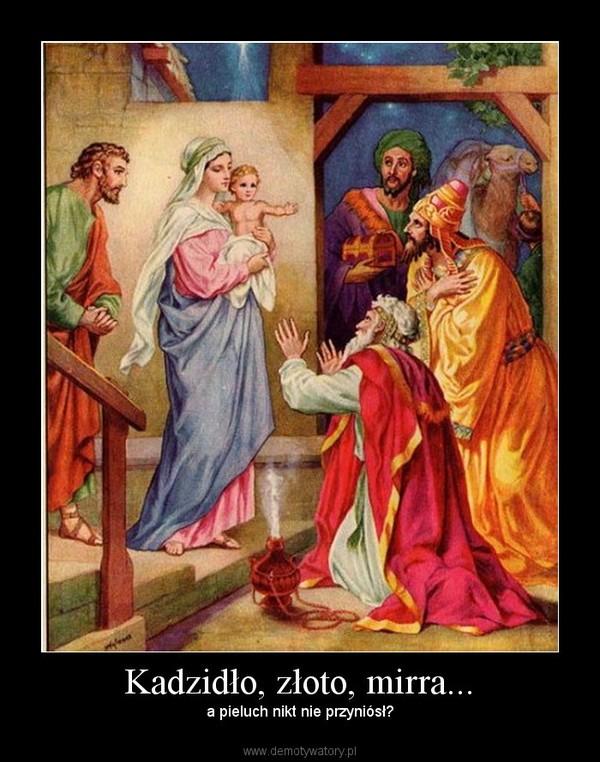 Kadzidło, złoto, mirra... –  a pieluch nikt nie przyniósł?