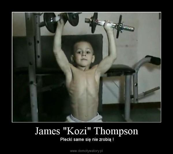 """James """"Kozi"""" Thompson –  Plecki same się nie zrobią !"""