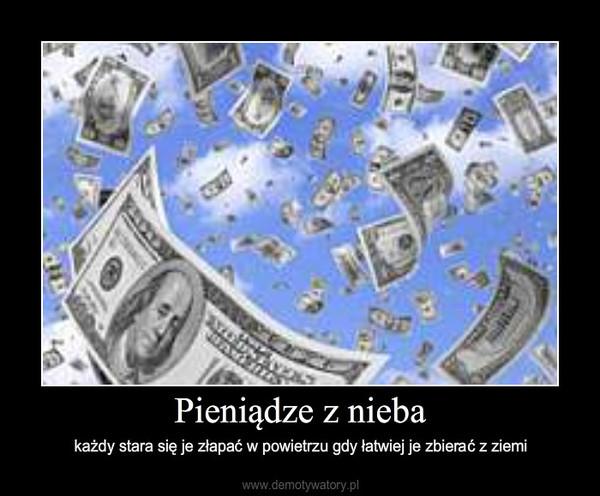 Pieniądze z nieba – każdy stara się je złapać w powietrzu gdy łatwiej je zbierać z ziemi