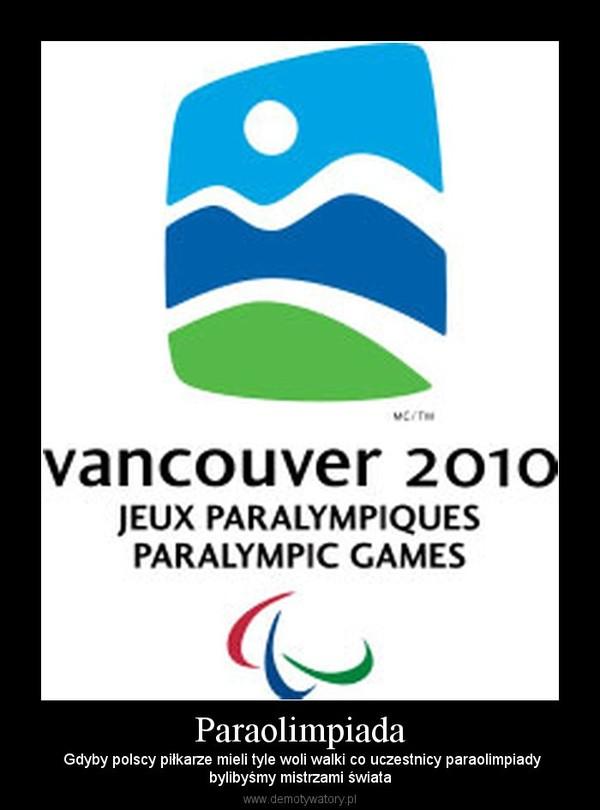 Paraolimpiada –  Gdyby polscy piłkarze mieli tyle woli walki co uczestnicy paraolimpiadybylibyśmy mistrzami świata