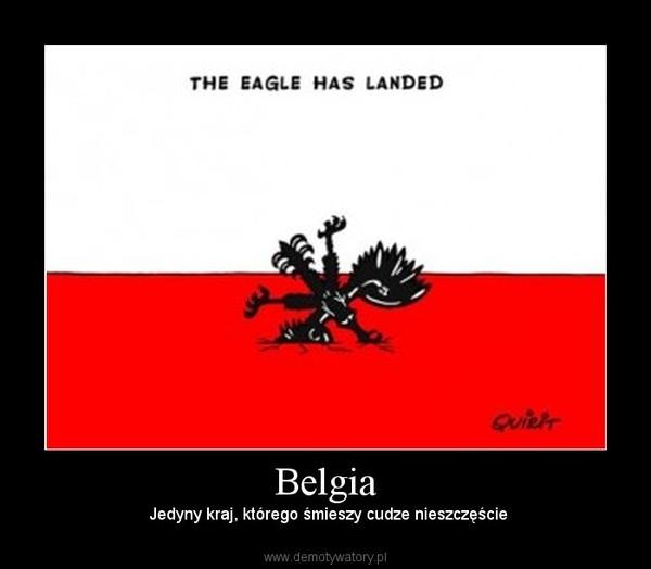 Belgia –  Jedyny kraj, którego śmieszy cudze nieszczęście