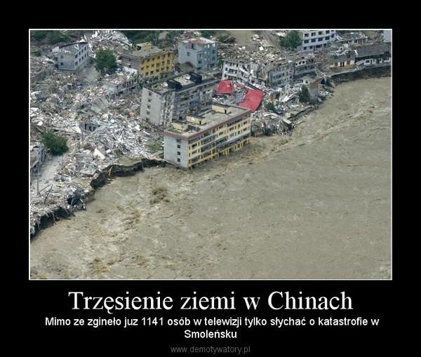 Trzęsienie ziemi w Chinach –  Mimo ze zgineło juz 1141 osób w telewizji tylko słychać o katastrofie wSmoleńsku