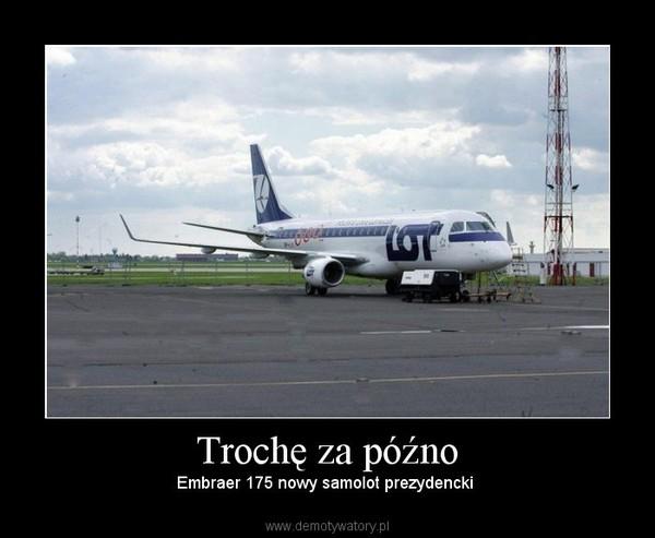 Trochę za późno – Embraer 175 nowy samolot prezydencki