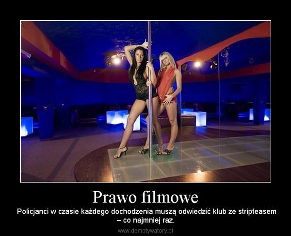 Prawo filmowe –  Policjanci w czasie każdego dochodzenia muszą odwiedzić klub ze stripteasem– co najmniej raz.