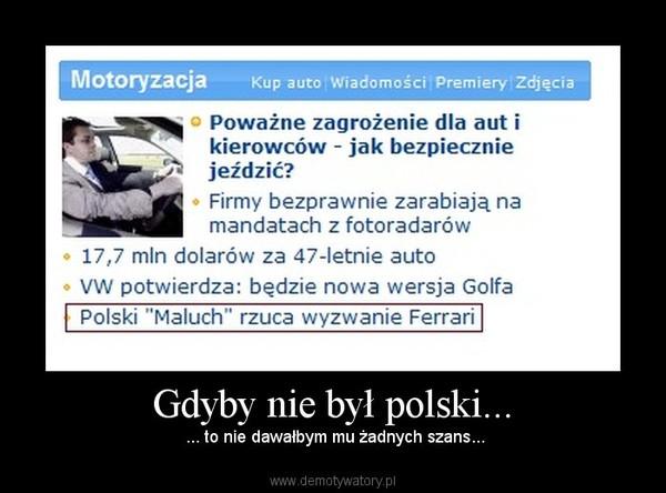 Gdyby nie był polski... –  ... to nie dawałbym mu żadnych szans...