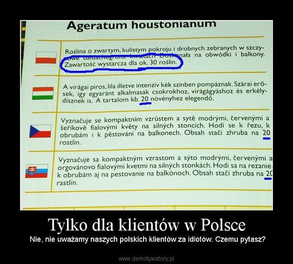 Tylko dla klientów w Polsce –  Nie, nie uważamy naszych polskich klientów za idiotów. Czemu pytasz?