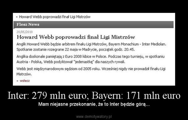 Inter: 279 mln euro; Bayern: 171 mln euro – Mam niejasne przekonanie, że to Inter będzie górą...