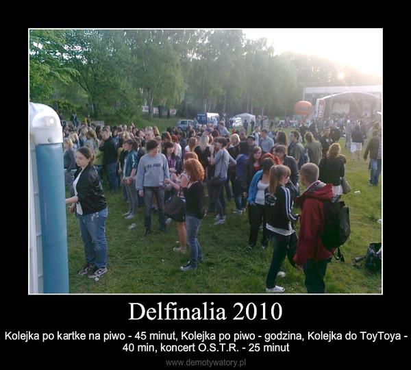 Delfinalia 2010 – Kolejka po kartke na piwo - 45 minut, Kolejka po piwo - godzina, Kolejka do ToyToya - 40 min, koncer