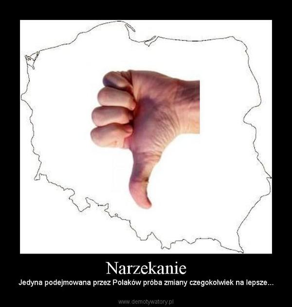 Narzekanie – Jedyna podejmowana przez Polaków próba zmiany czegokolwiek na lepsze...