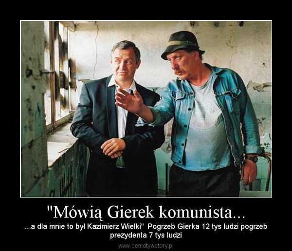 """""""Mówią Gierek komunista... – ...a dla mnie to był Kazimierz Wielki""""  Pogrzeb Gierka 12 tys ludzi pogrzebprezydenta 7 tys ludzi"""