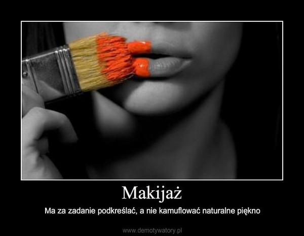 Makijaż – Ma za zadanie podkreślać, a nie kamuflować naturalne piękno