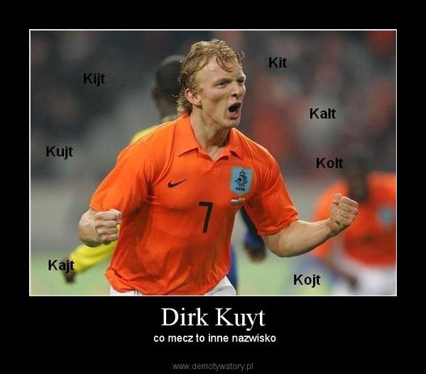 Dirk Kuyt –  co mecz to inne nazwisko