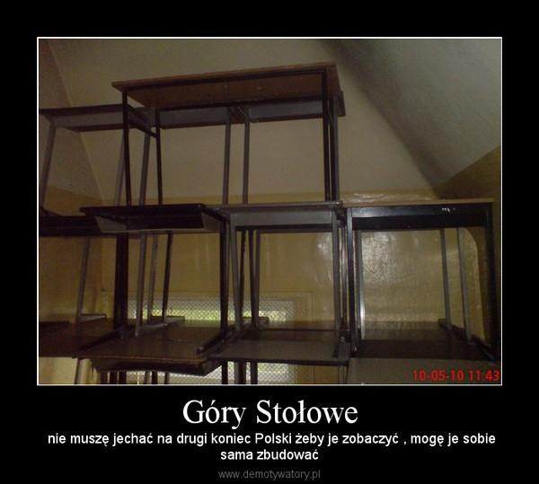 Góry Stołowe –  nie muszę jechać na drugi koniec Polski żeby je zobaczyć , mogę je sobiesama zbudować