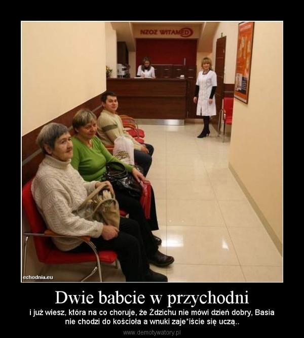 Dwie babcie w przychodni – i już wiesz, która na co choruje, że Ździchu nie mówi dzień dobry, Basianie chodzi do kościoła a wnuki zaje*iście się uczą..