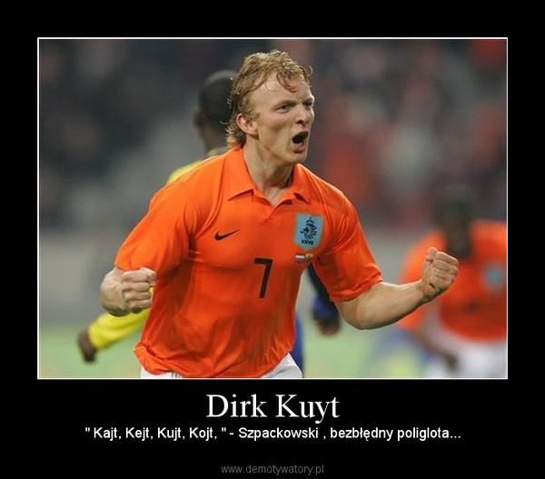 """Dirk Kuyt – """" Kajt, Kejt, Kujt, Kojt, """" - Szpackowski , bezbłędny poliglota..."""