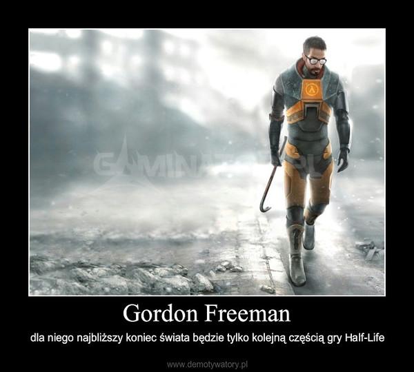 Gordon Freeman – dla niego najbliższy koniec świata będzie tylko kolejną częścią gry Half-Life