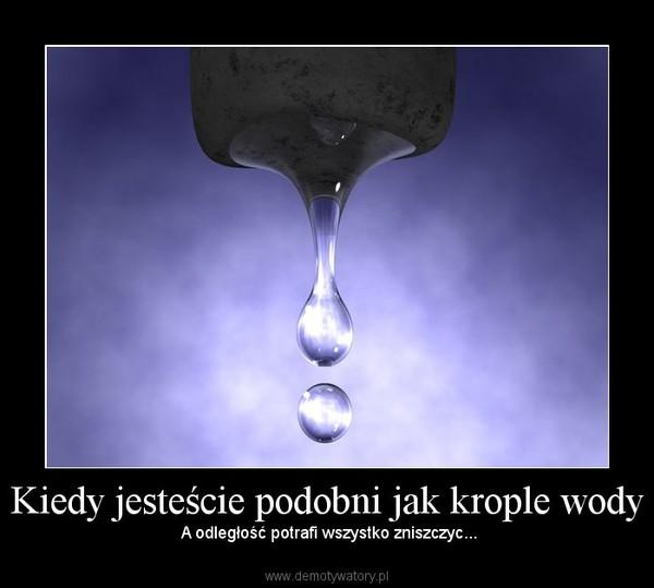 Kiedy jesteście podobni jak krople wody –  A odległość potrafi wszystko zniszczyc...