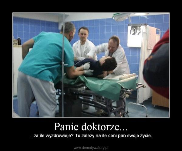 Panie doktorze... – ...za ile wyzdrowieje? To zależy na ile ceni pan swoje życie.