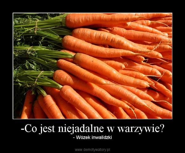 -Co jest niejadalne w warzywie? – - Wózek inwalidzki