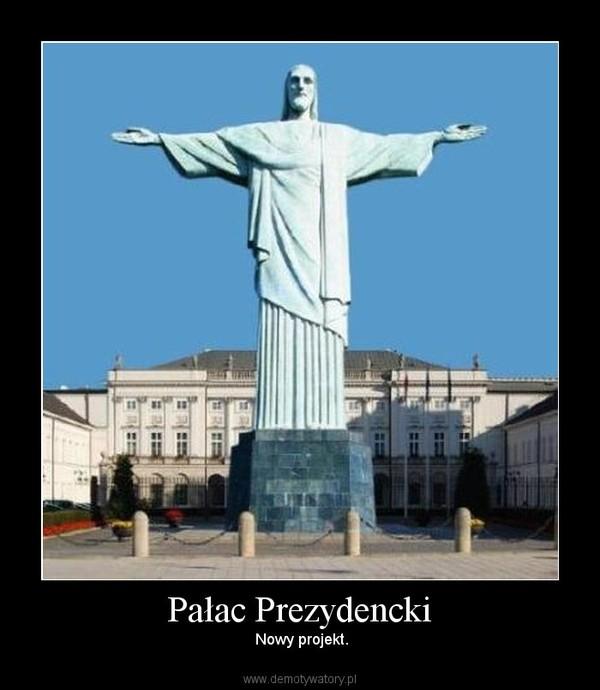 Pałac Prezydencki –  Nowy projekt.