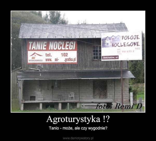 Agroturystyka !? – Tanio - może, ale czy wygodnie?