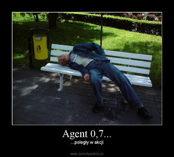 Agent 0,7... – ...poległy w akcji