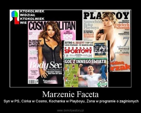 Marzenie Faceta –  Syn w PS, Córka w Cosmo, Kochanka w Playboyu, Żona w programie o zaginionych